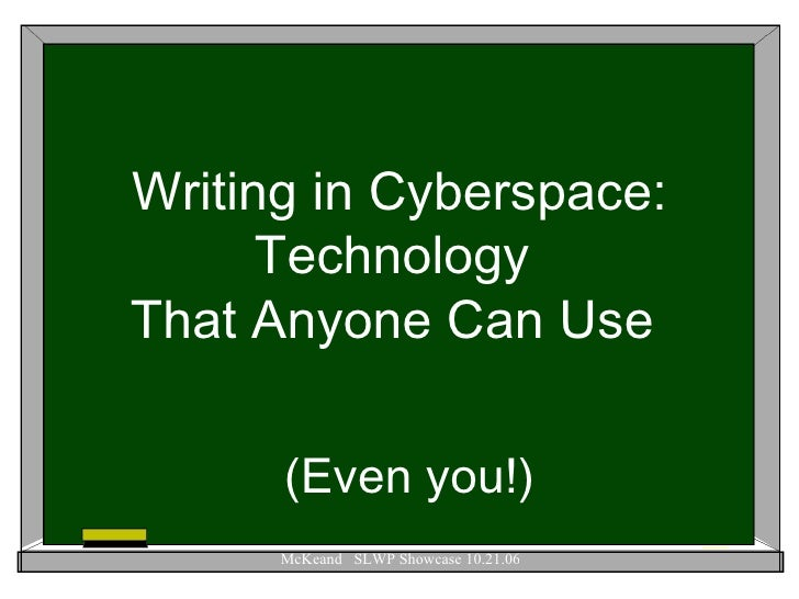 Writing in Cyberspace: Technology  That Anyone Can Use  <ul><ul><li>(Even you!) </li></ul></ul>