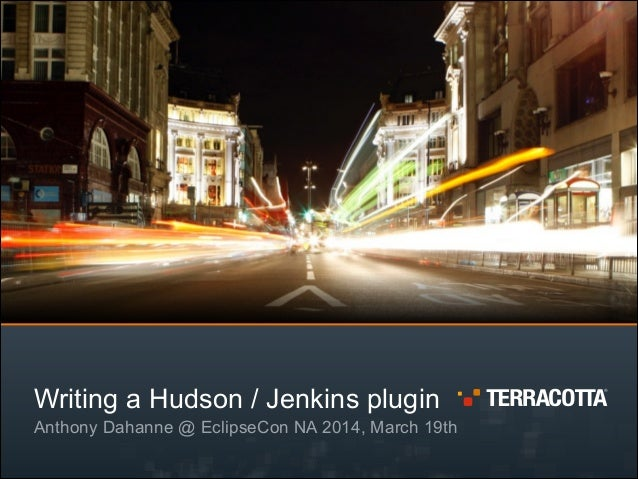 Writing a Hudson / Jenkins plugin Anthony Dahanne @ EclipseCon NA 2014, March 19th