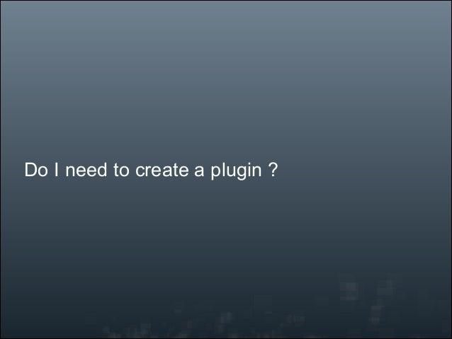 Do I need to create a plugin ?