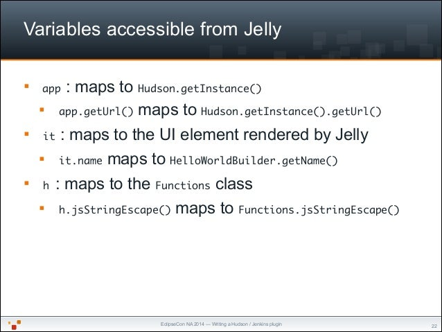 """EclipseCon NA 2014 — Writing a Hudson / Jenkins plugin Variables accessible from Jelly """"22 § app : maps to Hudson.getInst..."""