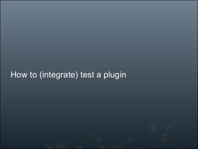 How to (integrate) test a plugin