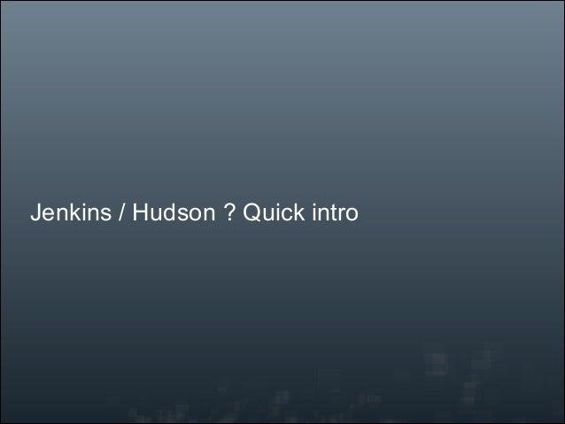 Jenkins / Hudson ? Quick intro
