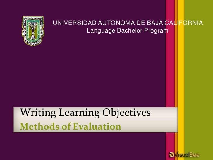 UNIVERSIDAD AUTONOMA DE BAJA CALIFORNIA               Language Bachelor ProgramWriting Learning ObjectivesMethods of Evalu...