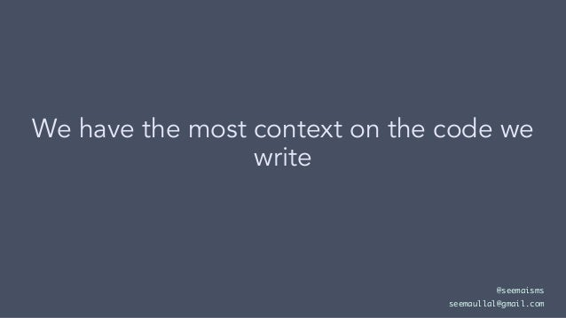 We have the most context on the code we write @seemaisms seemaullal@gmail.com