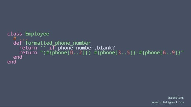 """class Employee # ... def formatted_phone_number return '' if phone_number.blank? return """"(#{phone[0..2]}) #{phone[3..5]}-#..."""