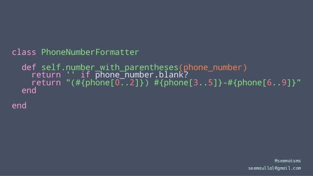 "class PhoneNumberFormatter def self.number_with_parentheses(phone_number) return '' if phone_number.blank? return ""(#{phon..."