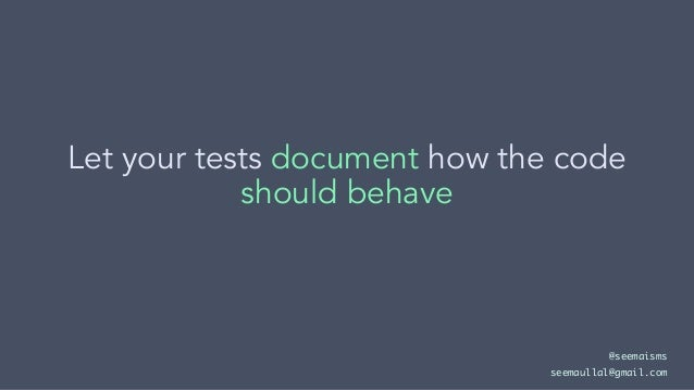 Let your tests document how the code should behave @seemaisms seemaullal@gmail.com