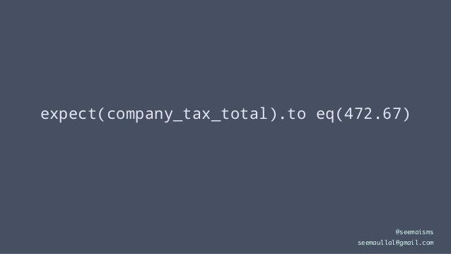 expect(company_tax_total).to eq(472.67) @seemaisms seemaullal@gmail.com