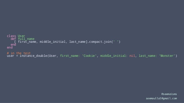 class User def full_name [ first_name, middle_initial, last_name].compact.join(' ') end end # in the test user = instance_...
