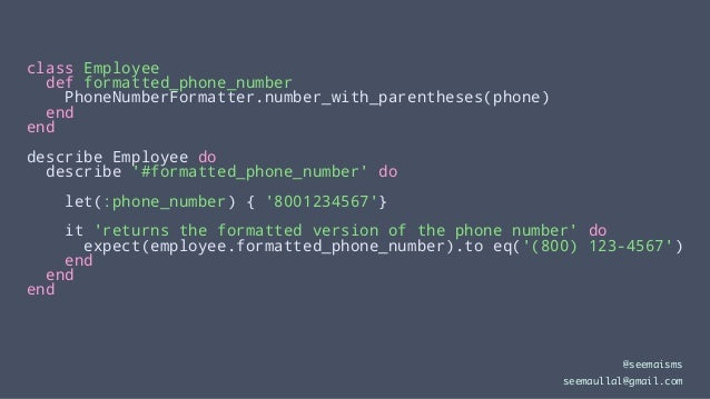 class Employee def formatted_phone_number PhoneNumberFormatter.number_with_parentheses(phone) end end describe Employee do...