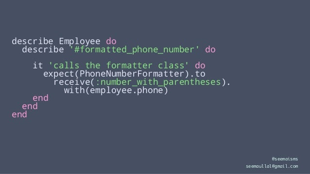 describe Employee do describe '#formatted_phone_number' do it 'calls the formatter class' do expect(PhoneNumberFormatter)....