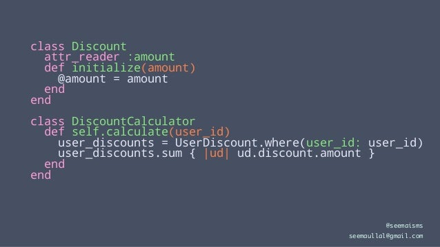 class Discount attr_reader :amount def initialize(amount) @amount = amount end end class DiscountCalculator def self.calcu...