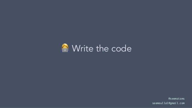 ! Write the code @seemaisms seemaullal@gmail.com