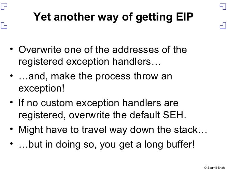 Yet another way of getting EIP <ul><li>Overwrite one of the addresses of the registered exception handlers… </li></ul><ul>...
