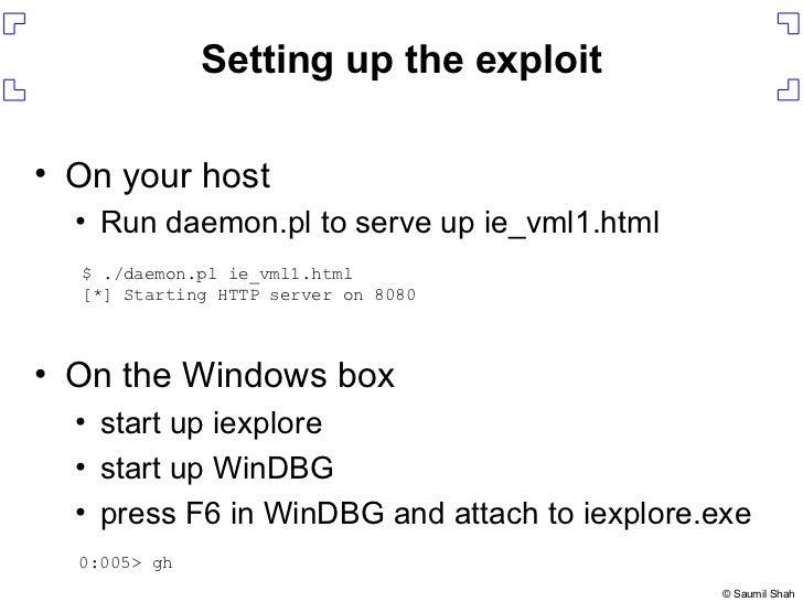 Setting up the exploit <ul><li>On your host </li></ul><ul><ul><li>Run daemon.pl to serve up ie_vml1.html </li></ul></ul><u...