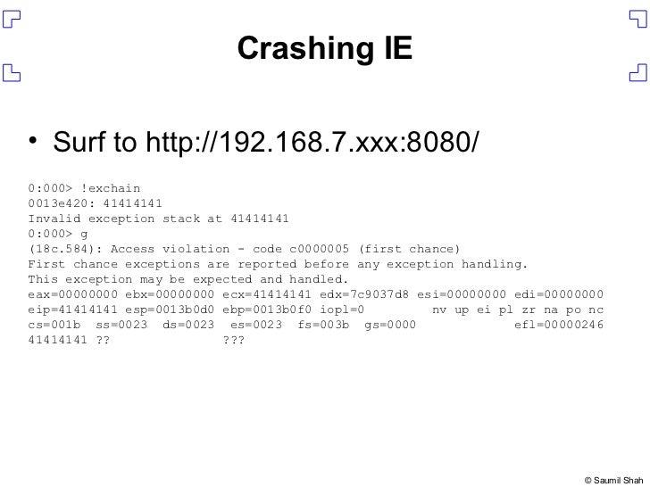 Crashing IE <ul><li>Surf to http://192.168.7.xxx:8080/ </li></ul>0:000> !exchain 0013e420: 41414141 Invalid exception stac...