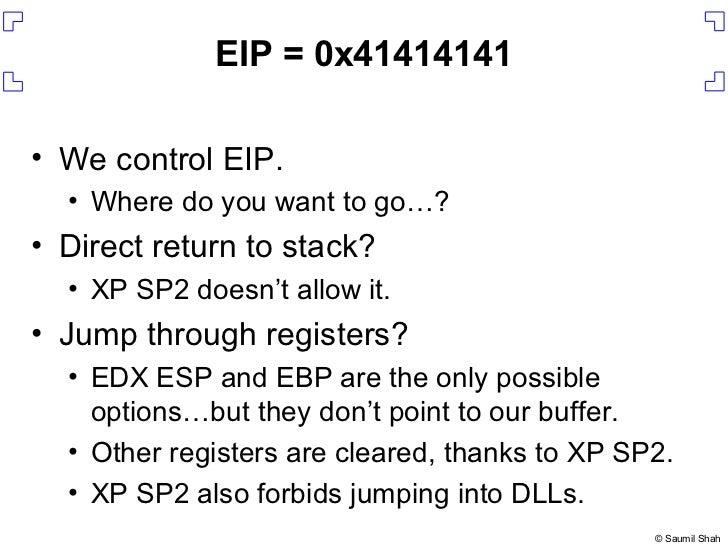 EIP = 0x41414141 <ul><li>We control EIP. </li></ul><ul><ul><li>Where do you want to go…? </li></ul></ul><ul><li>Direct ret...