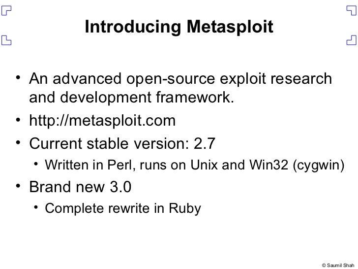 Introducing Metasploit <ul><li>An advanced open-source exploit research and development framework. </li></ul><ul><li>http:...