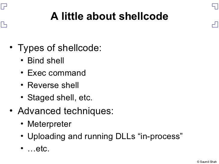 A little about shellcode <ul><li>Types of shellcode: </li></ul><ul><ul><li>Bind shell </li></ul></ul><ul><ul><li>Exec comm...