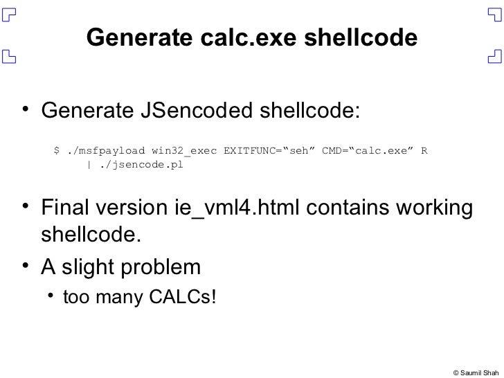 <ul><li>Generate JSencoded shellcode: </li></ul><ul><li>Final version ie_vml4.html contains working shellcode. </li></ul><...