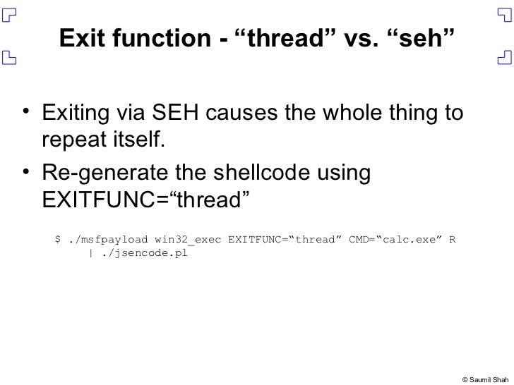 """Exit function - """"thread"""" vs. """"seh"""" <ul><li>Exiting via SEH causes the whole thing to repeat itself. </li></ul><ul><li>Re-g..."""