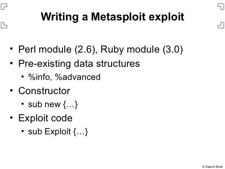 Writing a Metasploit exploit <ul><li>Perl module (2.6), Ruby module (3.0) </li></ul><ul><li>Pre-existing data structures <...