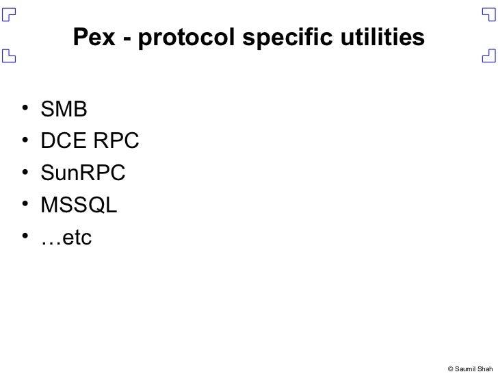 Pex - protocol specific utilities <ul><li>SMB </li></ul><ul><li>DCE RPC </li></ul><ul><li>SunRPC </li></ul><ul><li>MSSQL <...