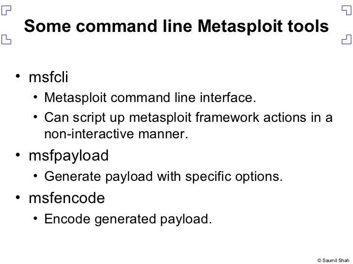 Some command line Metasploit tools <ul><li>msfcli </li></ul><ul><ul><li>Metasploit command line interface. </li></ul></ul>...