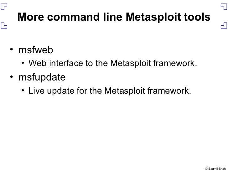 More command line Metasploit tools <ul><li>msfweb </li></ul><ul><ul><li>Web interface to the Metasploit framework. </li></...