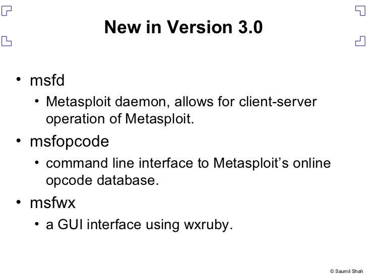New in Version 3.0 <ul><li>msfd </li></ul><ul><ul><li>Metasploit daemon, allows for client-server operation of Metasploit....