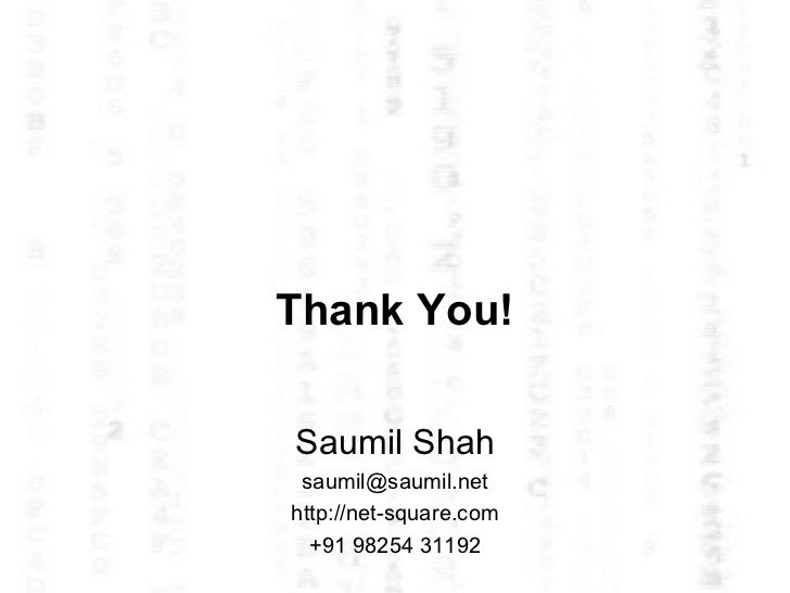 Thank You! Saumil Shah [email_address] http://net-square.com +91 98254 31192