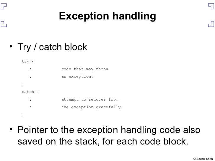 Exception handling <ul><li>Try / catch block </li></ul><ul><li>Pointer to the exception handling code also saved on the st...
