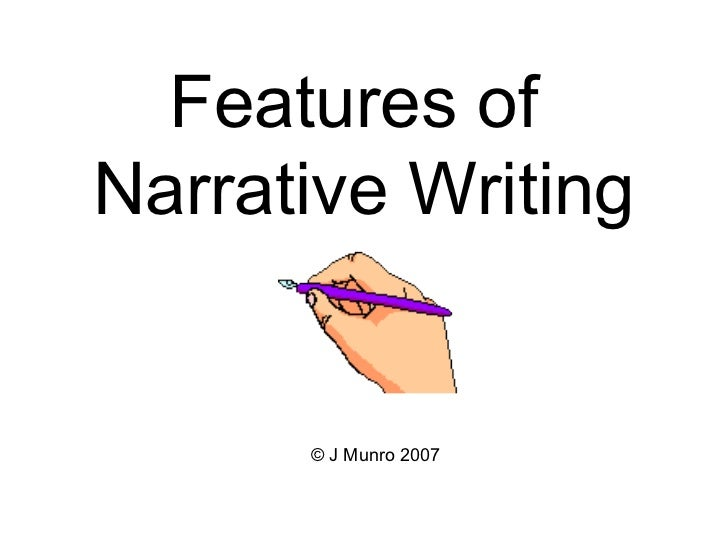 writing narratives features of narrative writing © j munro 2007