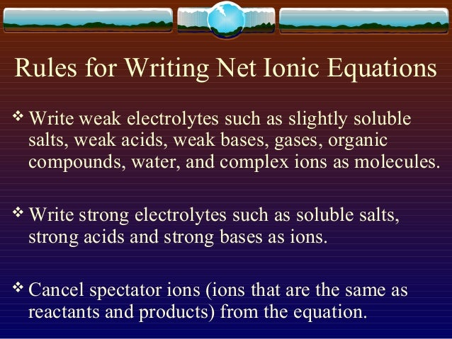 how do you write ionic equations The net ionic equation shows the ions that have participated in the reaction all  other ions are spectator ions if an ion starts out aqueous, and remains aqueous, .