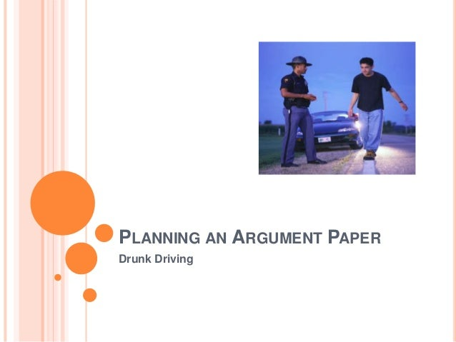 PLANNING AN ARGUMENT PAPER Drunk Driving