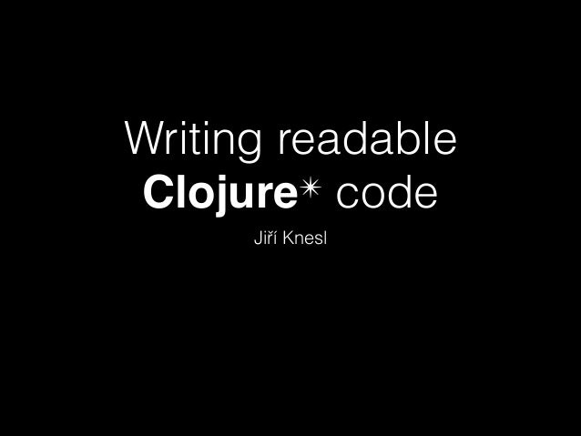 Writing readable ✴ code Clojure Jiří Knesl