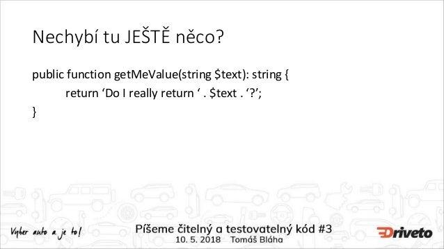 Nechybí tu JEŠTĚ něco? public function getMeValue(string $text): string { return 'Do I really return ' . $text . '?'; }