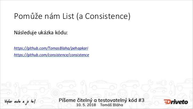 Pomůže nám List (a Consistence) Následuje ukázka kódu: https://github.com/TomasBlaha/pehapkari https://github.com/consiste...