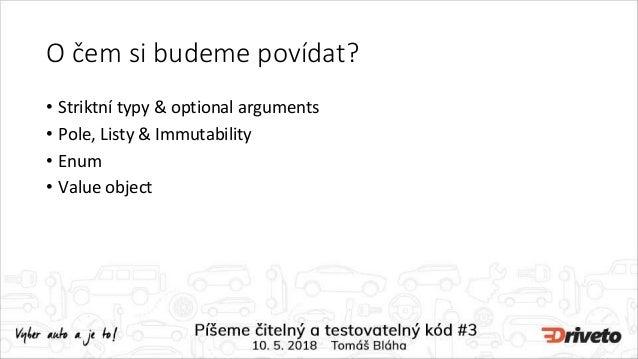 O čem si budeme povídat? • Striktní typy & optional arguments • Pole, Listy & Immutability • Enum • Value object