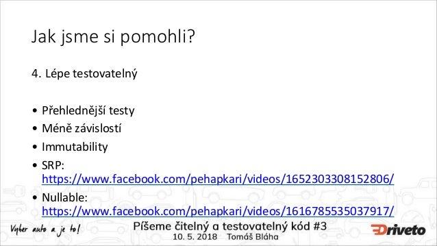 Jak jsme si pomohli? 4. Lépe testovatelný • Přehlednější testy • Méně závislostí • Immutability • SRP: https://www.faceboo...