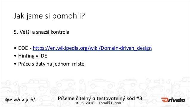 Jak jsme si pomohli? 5. Větší a snazší kontrola • DDD - https://en.wikipedia.org/wiki/Domain-driven_design • Hinting v IDE...