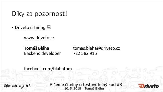 Díky za pozornost! • Driveto is hiring  www.driveto.cz Tomáš Bláha tomas.blaha@driveto.cz Backend developer 722 582 915 f...