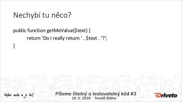 Nechybí tu něco? public function getMeValue($text) { return 'Do I really return ' . $text . '?'; }