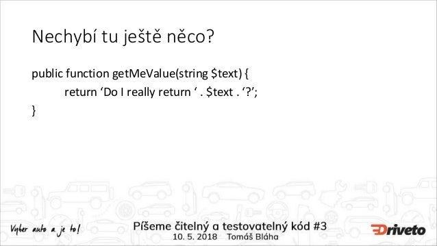 Nechybí tu ještě něco? public function getMeValue(string $text) { return 'Do I really return ' . $text . '?'; }
