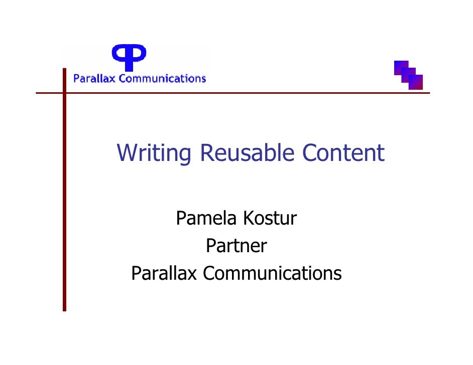 Writing Reusable Content         Pamela Kostur           Partner  Parallax Communications