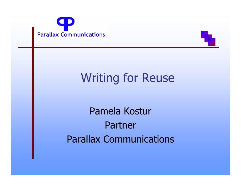 Writing for Reuse        Pamela Kostur          Partner Parallax Communications