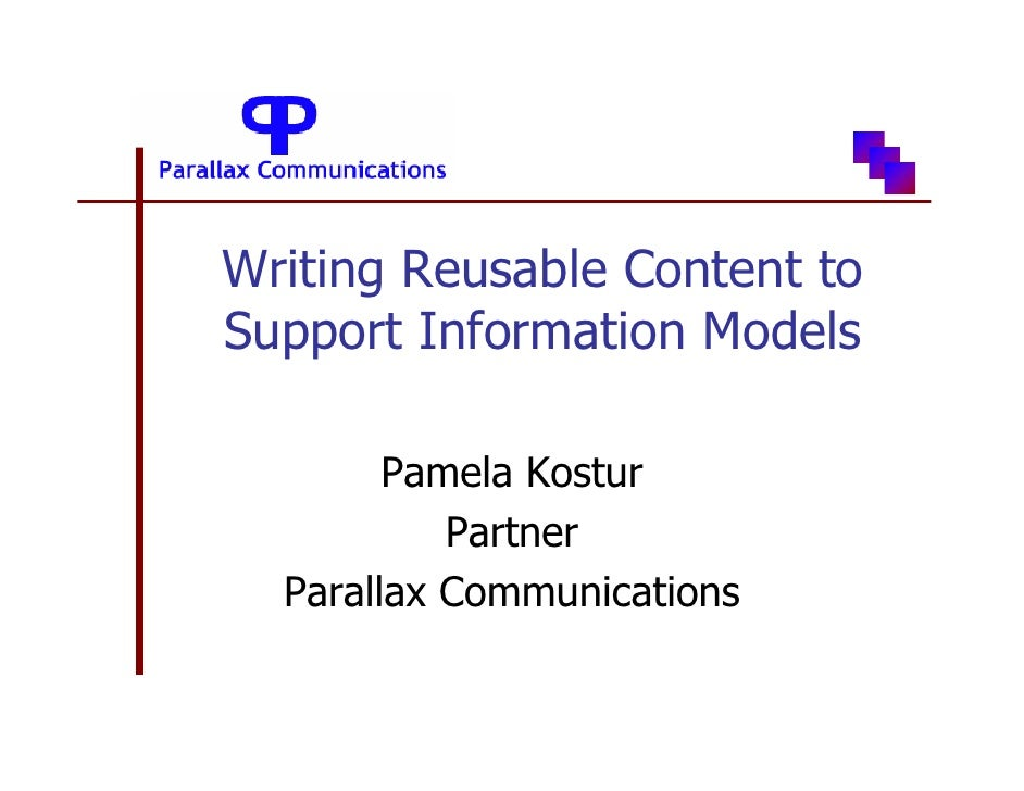 Writing Reusable Content to Support Information Models          Pamela Kostur            Partner   Parallax Communications