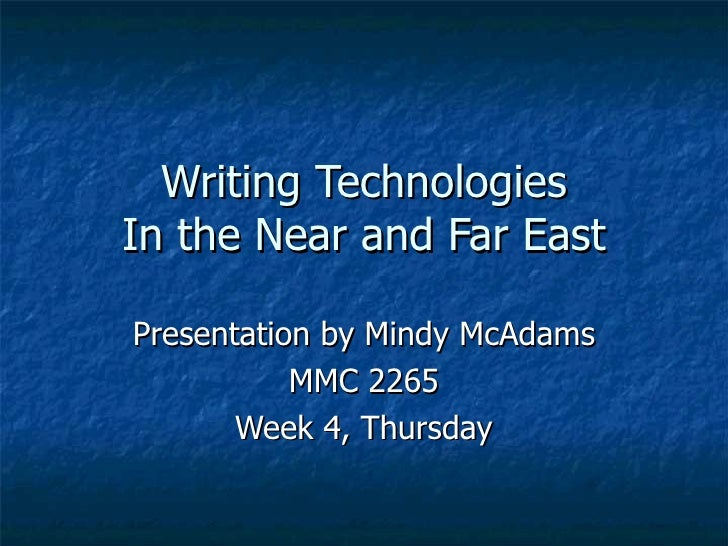 Writing Technologies In the Near and Far East Presentation by Mindy McAdams MMC 2265 Week 4, Thursday