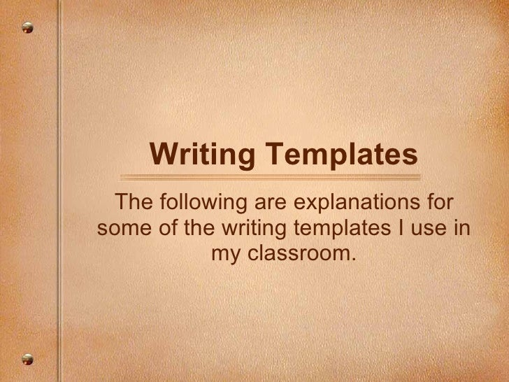 Writing Templates The following are explanations for some of the writing templates I use in my classroom.