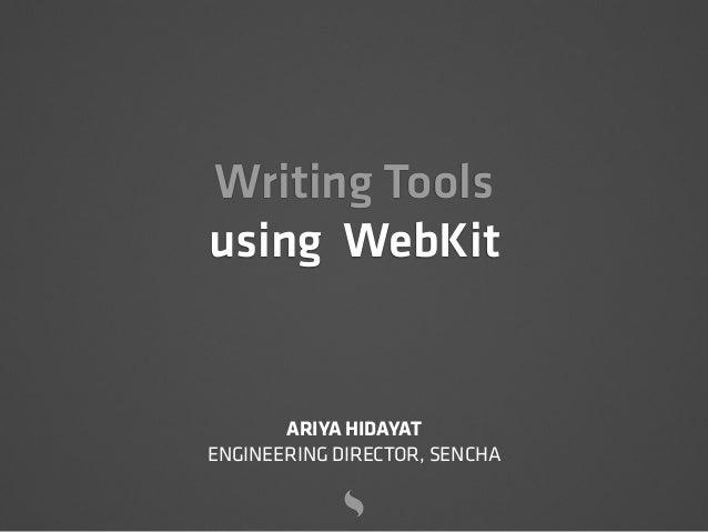 Writing Tools using WebKit ARIYA HIDAYAT ENGINEERING DIRECTOR, SENCHA